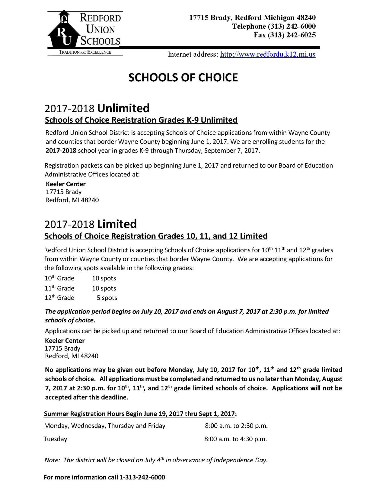 Schools of Choice 2017-18 Registration for Unlimited grades K-9 is June 1, 2017 thru September 7, 2017.  Limited Schools of Choice for grades 10, 11, 12 is July 10, 2017 thru August 7, 2017.  For specific details, please call (313) 242-6003 or click on the link below.